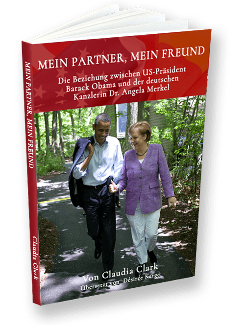 MEIN PARTNER, MEIN FREUND Die Beziehung zwischen US-Präsident Barack Obama und Bundeskanzlerin Dr. Angela Merkel VON CLAUDIA CLARK